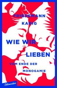 """Cover des Buches """"Wie wir lieben: Vom Ende der Monogamie"""" von Friedemann Karig"""